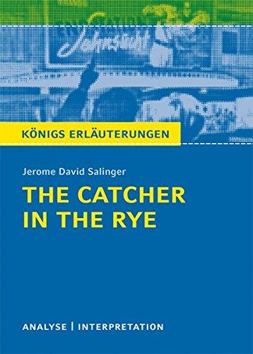 The Catcher in the Rye - Der Fänger im Roggen von Jerome David Salinger.: Textanalyse und Interpretation mit ausführlicher Inhaltsangabe und ... Erläuterungen und Materialien, Band 328)