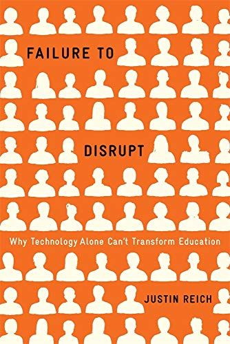 Compare Textbook Prices for Failure to Disrupt: Why Technology Alone Can't Transform Education  ISBN 9780674089044 by Reich, Justin