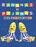 Bananas in Pyjamas Coloring Book: Lovely Gift for Kid, Toddler ,Children, Adults and Fans of Bananas in Pyjamas with High Quality Illustration Images – A4 Size (8.5 x 11 inch)