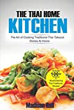 The Thai Home Kitchen: The Art of Cooking Traditional Thai Takeout Dishes At Home
