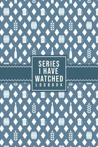 Series I Have Watched Logbook: Record And Write Your Watched Series | Daily TV Shows Planner And Organizer