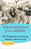Image of Teaching Right from Wrong: Forty Things you can do to Raise a Moral Child