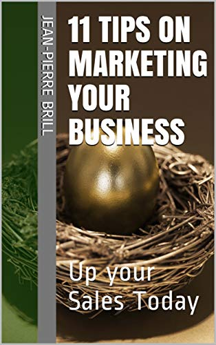 11 Tips on Marketing your Business: Up your Sales Today (English Edition)