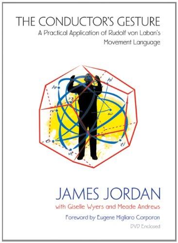 The Conductor's Gesture: A Practical Application of Rudolf Von Laban's Movement Language/G8096