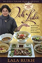 Ooh Lala: 50 Delicious and Easy-to-master Pakistani-American Recipes and Enchanting Stories