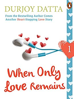 When Only Love Remains: Part 1: (Penguin Petit) by [Durjoy Datta]