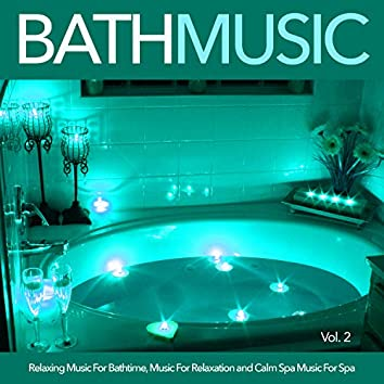 Bath Music: Relaxing Music For Bathtime, Music For Relaxation and Calm Spa Music For Spa, Vol. 2