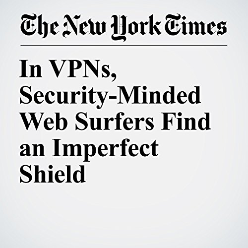 In VPNs, Security-Minded Web Surfers Find an Imperfect Shield copertina
