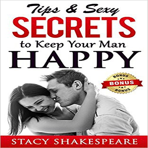 Relationship: Tips & Sexy Secrets to Keep Your Man Happy audiobook cover art