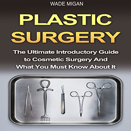 Plastic Surgery     The Ultimate Introductory Guide to Cosmetic Surgery and What You Must Know About It               By:                                                                                                                                 Wade Migan                               Narrated by:                                                                                                                                 Kelly Rhodes                      Length: 34 mins     3 ratings     Overall 2.7