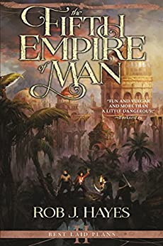 The Fifth Empire of Man: Best Laid Plans book 2 (First Earth Saga 5) by [Rob J. Hayes]