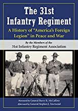 The 31st Infantry Regiment: A History of America s Foreign Legion in Peace and War