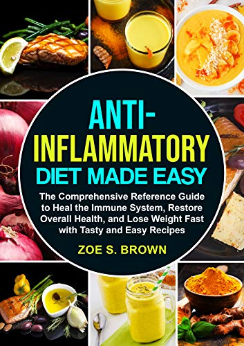 ANTI-INFLAMMATORY DIET MADE EASY: The Comprehensive Reference Guide to Heal the Immune System, Restore Overall Health, and Lose Weight Fast with Tasty and Easy Recipes (English Edition)