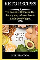 Keto Recipes: The Complete Ketogenic Diet Step-by step to Learn how to Easily Lose Weight.