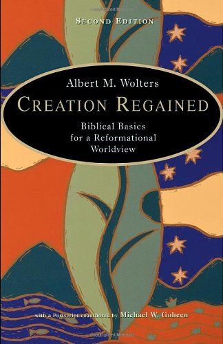 Image of Creation Regained: Biblical Basics for a Reformational Worldview
