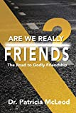 Are We Really Friends?: The Road to Godly Friendship!