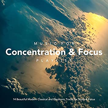 Music for Concentration and Focus Playlist: 14 Beautiful Modern Classical and Electronic Tracks for Study and Focus