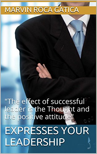 """EXPRESSES YOUR LEADERSHIP: """"The effect of successful leader is the Thought and the positive attitude"""" (English Edition)"""