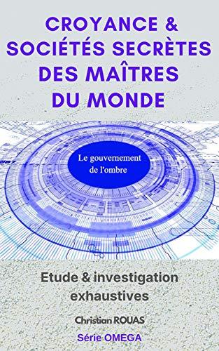 Croyance & Sociétés secrètes des Maîtres du monde (Omega t. 4) (French Edition)