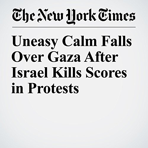 Uneasy Calm Falls Over Gaza After Israel Kills Scores in Protests audiobook cover art