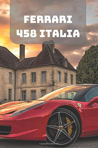 FERRARI 458 ITALIA: A Motivational Notebook Series for Car Fanatics: Blank journal makes a perfect gift for hardworking friend or family members ... 110 Pages, Blank, 6 x 9) (Cars Notebooks)