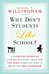 Why Don't Students Like School?: A Cognitive Scientist Answers Questions About How the Mind Works and What It Means for the Classroom by Daniel T. Willingham(2010-03-15) Paperback