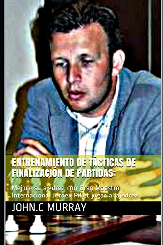 Entrenamiento de Tácticas de finalización de partidas:: Mejore su ajedrez con Gran Maestro Internacional Jeroen Piket jugar al ajedrez
