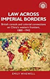 Law across imperial borders: British consuls and colonial connections on China's western frontiers, 1880-1943 (Studies in Imperialism)