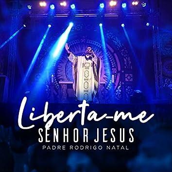 Liberta-me Senhor Jesus