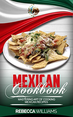 Mexican Cookbook: Mastering Art of Making Mexican Recipes.