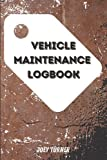 Vehicle Maintenance Logbook: Service Record Book / Repair And Maintenance Journal For Cars, Trucks & Motorcycles