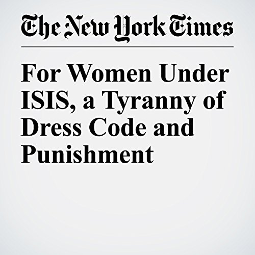 For Women Under ISIS, a Tyranny of Dress Code and Punishment cover art