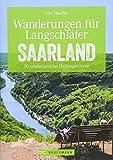 Wanderführer Saarland: Wanderungen für Langschläfer Saarland. 30 erlebnisreiche Halbtagstouren. Halbtagstouren und Ausflüge für die ganze Familie. Ein Erlebnisführer für das Saarland.