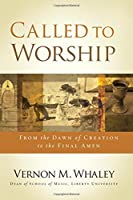 Called to Worship: The Biblical Foundations of Our Response to God's Call