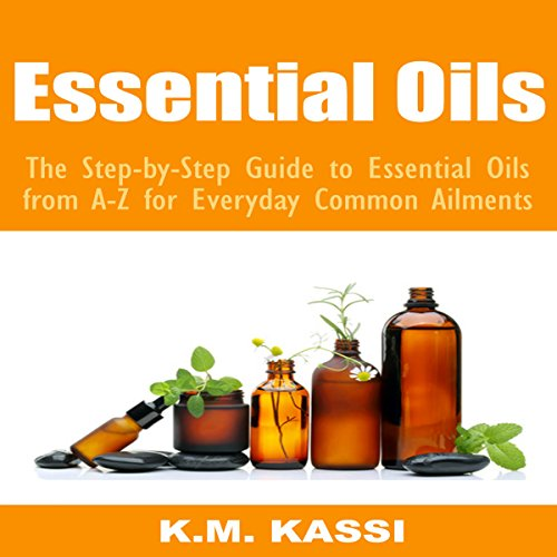 Essential Oils     The Step-by-Step Guide to Essential Oils from A-Z for Everyday Common Ailments              By:                                                                                                                                 K.M. Kassi                               Narrated by:                                                                                                                                 Mark Winter                      Length: 54 mins     1 rating     Overall 3.0