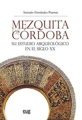 Mezquita De Córdoba. Su Estudio Arqueolçogico En El Siglo Xx