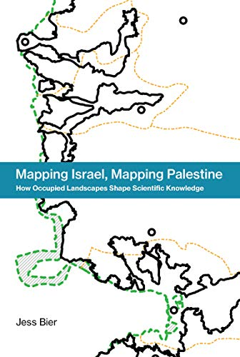 Mapping Israel, Mapping Palestine: How Occupied Landscapes Shape Scientific Knowledge (Inside Technology) (English Edition)
