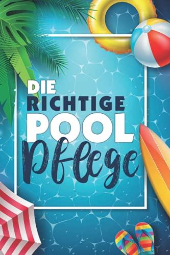 Die richtige Pool Pflege: Mit übersichtlichen Checklisten und wertvollen Tipps! - 120 Seiten