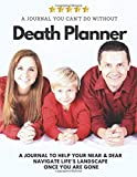 Death Planner: A Journal to help your Near & Dear ones navigate Life's Landscape once you are gone