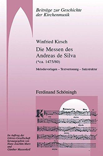 Die Messen des Andreas de Silva (* ca. 1475/80). Melodievorlagen Textvertonung Satzstruktur (Beiträge zur Geschichte der Kirchenmusik)