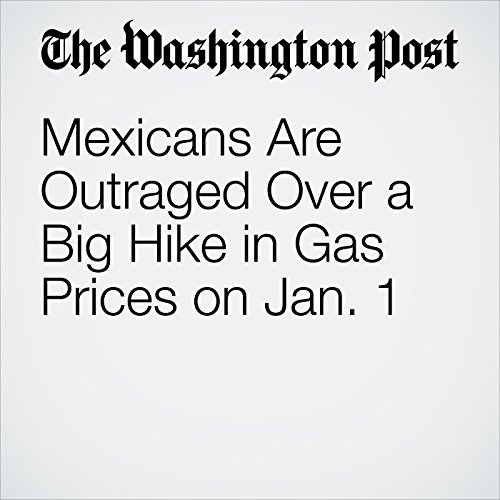 Mexicans Are Outraged Over a Big Hike in Gas Prices on Jan. 1 copertina