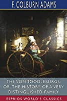 The Von Toodleburgs; or, The History of a Very Distinguished Family (Esprios Classics)