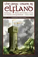 The Great Tower of Elfland: The Mythopoeic Worldview of J.R.R. Tolkien, C. S. Lewis, G. K. Chesterton, and George Macdonald