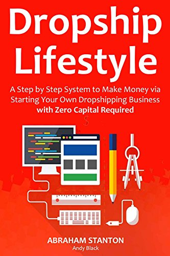 DROPSHIP LIFESTYLE (No Capital Aliexpress): A Step by Step System to Make Money via Starting Your Own Dropshipping Business with Zero Capital Required (English Edition) eBook: Stanton, Abraham, Black, Andy: Amazon.es: Tienda