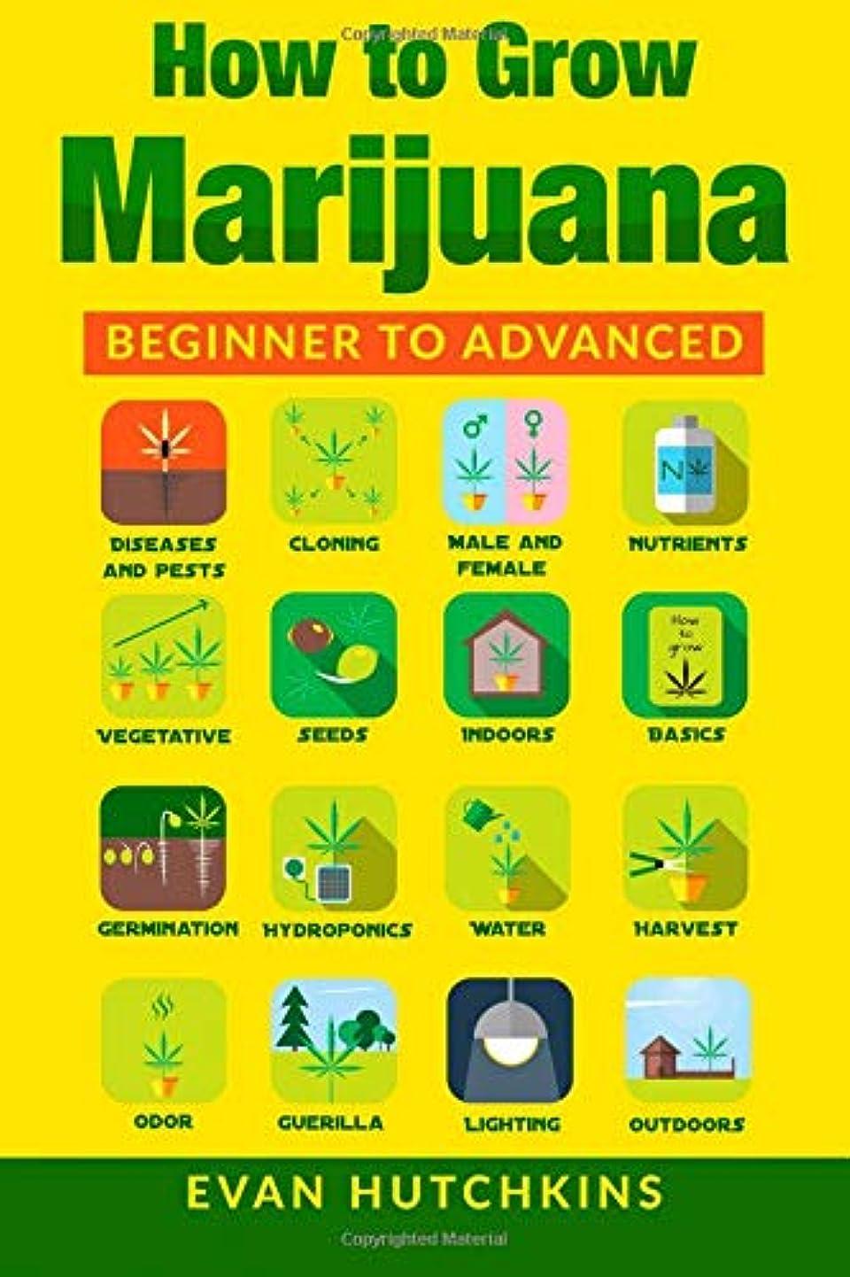 人里離れた世界に死んだ交じるHow to Grow Marijuana: Beginners to Advanced -Growing Medicinal Cannabis Indoors for Medicinal Use