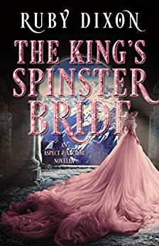 The King's Spinster Bride by [Ruby Dixon]