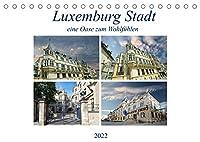 Luxemburg Stadt eine Oase zum Wohlfuehlen (Tischkalender 2022 DIN A5 quer): Eine Hauptstadt die soviel zu bieten hat - klein aber fein. (Monatskalender, 14 Seiten )