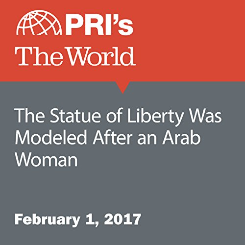 The Statue of Liberty Was Modeled After an Arab Woman audiobook cover art