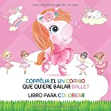 Coppélia el unicornio que quiere bailar ballet. Libro para colorear: (Castellano - A Partir De 3 Años -  (Libros Jugar Y Pintar), Laberintos - caligrafía)