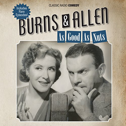 Burns & Allen: As Good as Nuts                   By:                                                                                                                                 George Burns                               Narrated by:                                                                                                                                 Gracie Allen                      Length: 7 hrs and 53 mins     Not rated yet     Overall 0.0